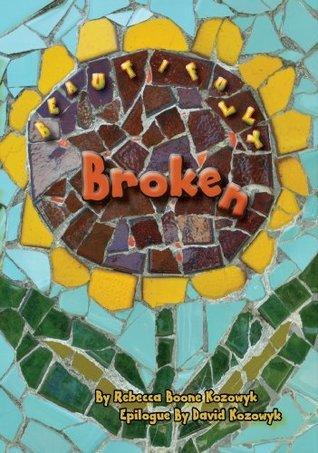 Beautifully Broken  by  Rebecca Boone Kozowyk