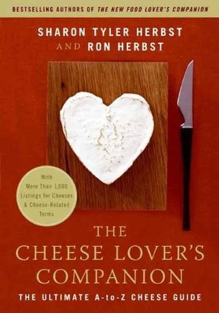 The Cheese Lovers Companion: The Ultimate A-to-Z Cheese Guide with More Than 1,000 Listings for Cheeses and Cheese-Related Terms Sharon T. Herbst