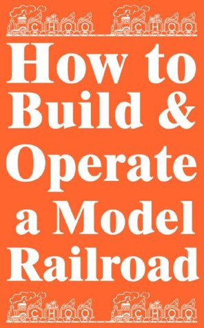 How To Build And Operate A Model Railroad  by  East Model Railroad Club