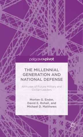 The Millennial Generation and National Defense: Attitudes of Future Military and Civilian Leaders  by  Morten G. Ender