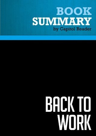 Summary of Back to Work: Why We Need Smart Government for a Strong Econony - BILL CLINTON  by  Capitol Reader