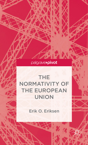 The Normativity of the European Union  by  Erik Eriksen