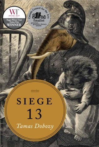 Siege 13: Stories  by  Tamas Dobozy
