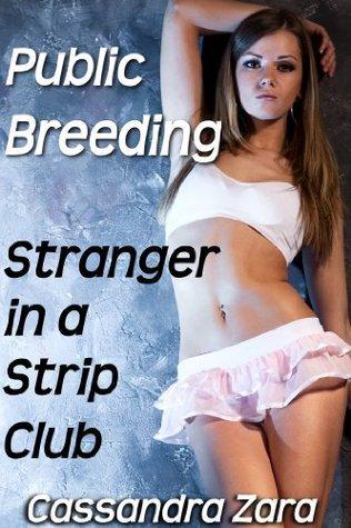 Public Breeding : Stranger in a Strip Club  by  Cassandra Zara