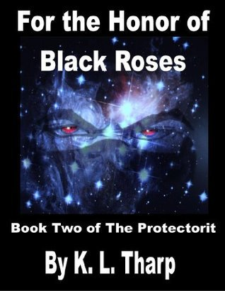 For the Honor of Black Roses (The Protectorit, #2)  by  K.L. Tharp