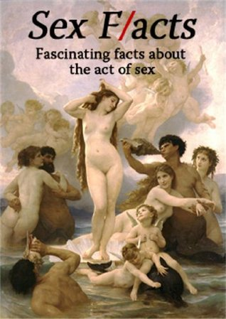 Sex F/acts: Fascinating facts about the act of sex T.S. Rhue