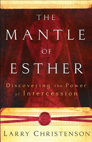 Mantle of Esther, The: Discovering the Power of Intercession  by  Larry Christenson