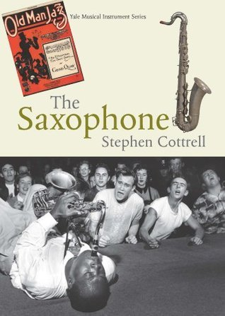 The Saxophone (Yale Musical Instrument Series)  by  Stephen  Cottrell