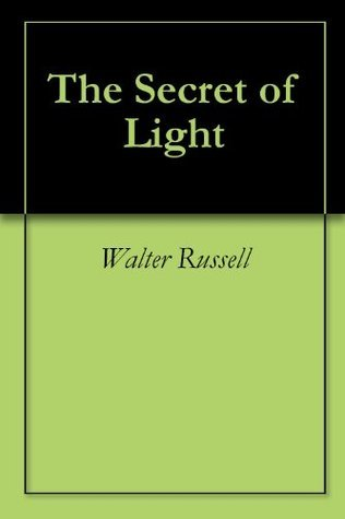 The Secret of Light  by  Walter Russell