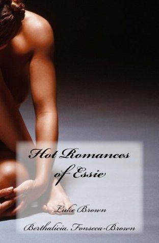 Hot Romances of Essie  by  Luke A.M. Brown