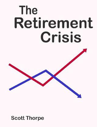 The Retirement Crisis  by  Scott Thorpe