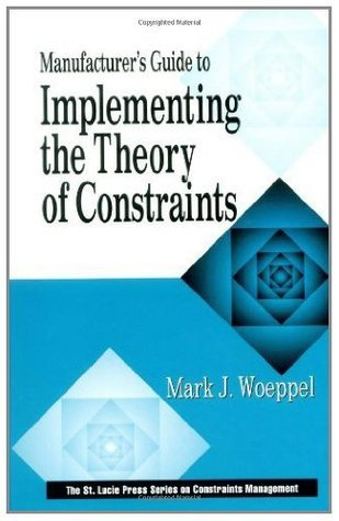 Manufacturers Guide to Implementing the Theory of Constraints (The CRC Press Series on Constraints Management) Mark Woeppel