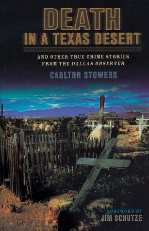 Death in a Texas Desert: And Other True Crime Stories from The Dallas Observer Carlton Stowers