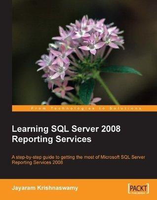 Learning SQL Server 2008 Reporting Services  by  Jayaram Krishnaswamy