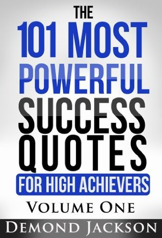 The 101 Most Powerful Success Quotes for High Achievers  by  Demond Jackson