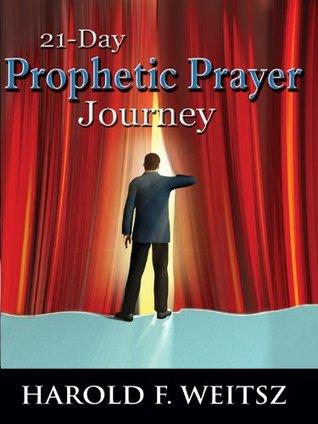 21-Day Prophetic Prayer  by  Harold Frank Weitsz