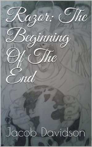 Razor: The Beginning Of The End  by  Jacob Davidson