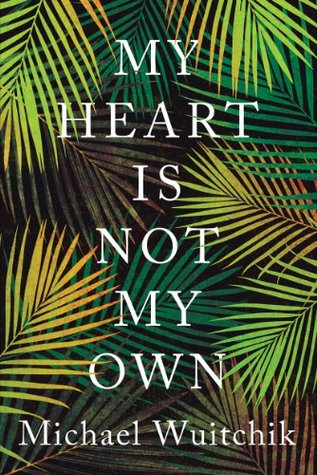 My Heart Is Not My Own Michael Wuitchik
