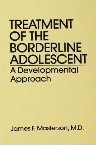 Treatment Of The Borderline Adolescent: A Developmental Approach  by  James F. Masterson