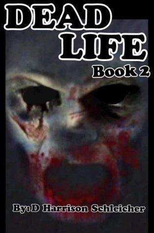 Dead Life Book 2  by  D. Harrison Schleicher