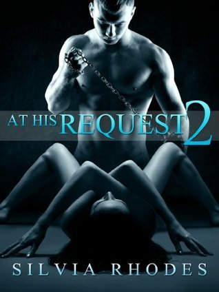 At His Request 2 - Dominated By The Billionaire  by  Silvia Rhodes