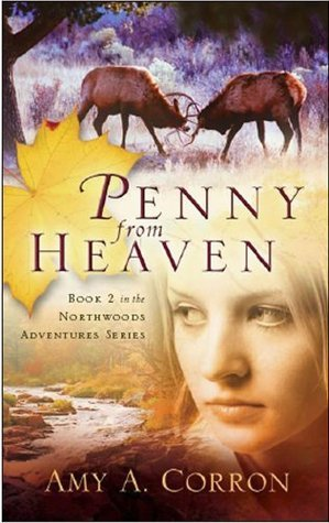 Penny From Heaven (Northwoods Adventures Series)  by  Amy A. Corron