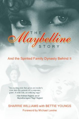 The Maybelline Story and the Spirited Family Dynasty Behind It  by  Sharrie Williams