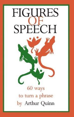 Figures of Speech: 60 Ways To Turn A Phrase  by  Arthur Quinn