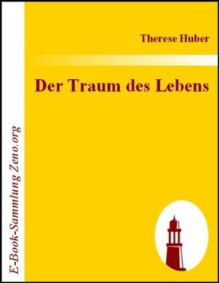 Der Traum des Lebens : Ein Märchen  by  Therese Huber