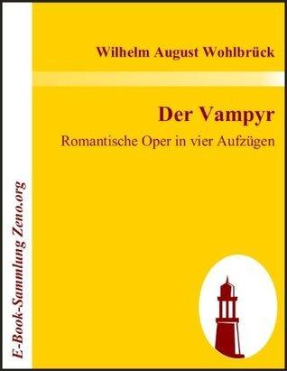 Der Vampyr : Romantische Oper in vier Aufzügen  by  Wilhelm August Wohlbrück
