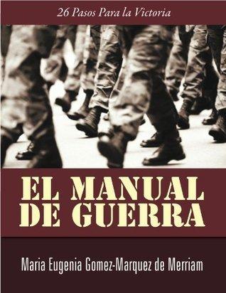 El Manual de Guerra: 26 Pasos Para la Victoria  by  Maria Gomez-Marquez