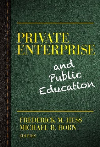 Private Enterprise and Public Education  by  Frederick M. Hess