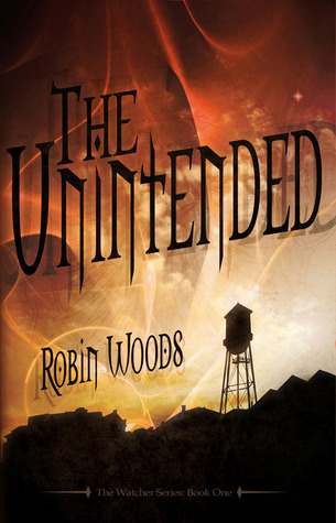 The Unintended (The Watcher, #1) Robin  Woods