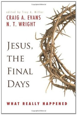 Jesus, the Final Days: What Really Happened Craig A. Evans