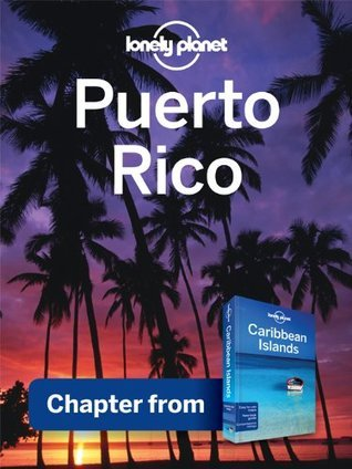 Lonely Planet Puerto Rico: Chapter from Caribbean Islands Travel Guide  by  Lonely Planet