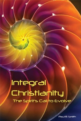 Integral Christianity: The Spirits Call to Evolve  by  Paul                Smith