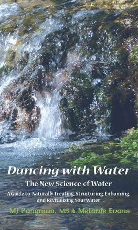 Dancing with Water: The New Science of Water M.J. Pangman