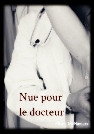 Nue pour le docteur  by  Alison McNamara