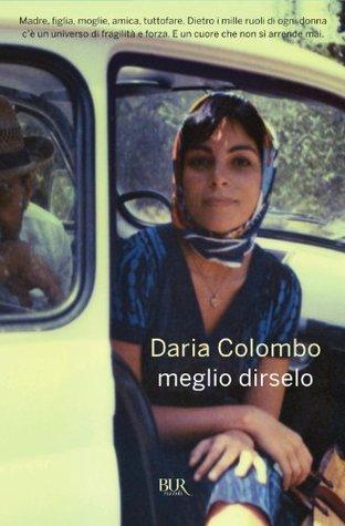 Meglio dirselo (Narrativa)  by  Daria Colombo
