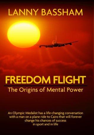 Freedom Flight - The Origin of Mental Power Lanny Bassham