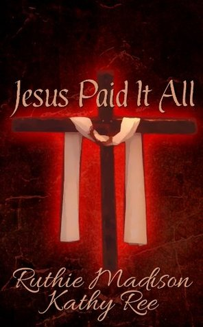 Jesus Paid It All  by  Ruthie Madison