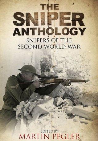 Sniper Anthology: Snipers of the Second World War Martin Pegler