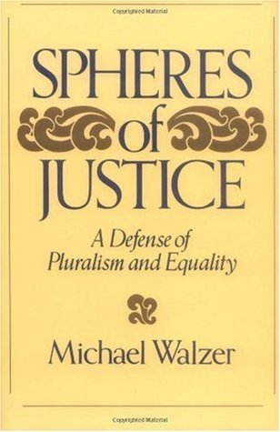 Spheres Of Justice: A Defense Of Pluralism And Equality Michael Walzer