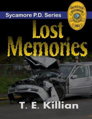 Lost Memories (Sycamore P.D. Series #1)  by  T.E. Killian