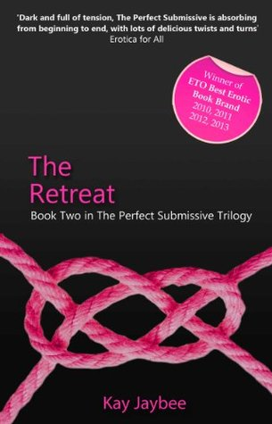 The Retreat - Book Two in The Perfect Submissive Trilogy Kay Jaybee