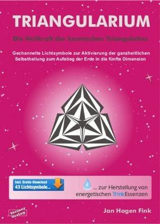 Triangularium. Die Heilkraft der kosmischen Triangulation. Gechannelte Lichtsymbole zur Aktivierung der ganzheitlichen Selbstheilung zum Aufstieg der Erde in die fünfte Dimension Jan Hagen Fink