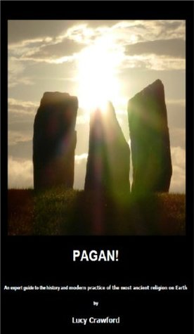 Pagan! An expert guide to the history and modern practice of the most ancient religion on Earth Lucy Crawford