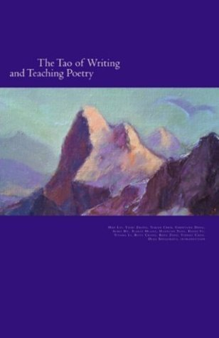 The Tao of Writing and Teaching Poetry : Education from Cultural Roots and Natural Wisdom Yiqian Chen