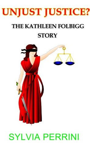 UNJUST JUSTICE? THE KATHLEEN FOLBIGG STORY: WOMEN SERIAL KILLERS Sylvia Perrini