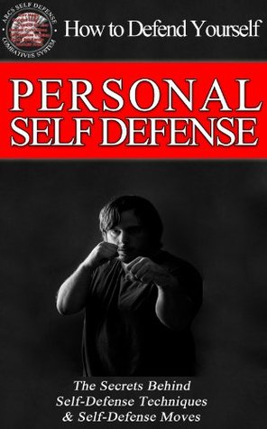 Self-Defense & Personal Security - How to Defend Yourself  The Secrets Behind Personal Security, Self Defense Techniques & Self Defense Moves  by  Jeremy Haas